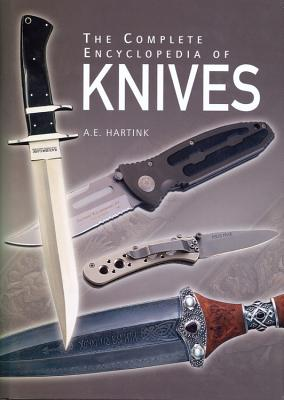 The Complete Encyclopedia of Knives - Hartink, A E