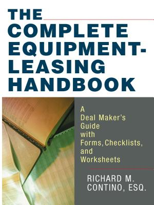 The Complete Equipment-Leasing Handbook: A Deal Maker's Guide with Forms, Checklists, and Worksheets - Contino, Richard M