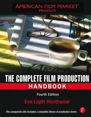 The Complete Film Production Handbook - Honthaner, Eve Light