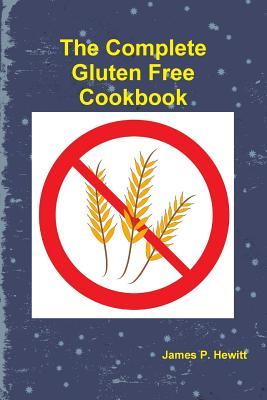 The Complete Gluten Free Cookbook - Hewitt, James, Cap.