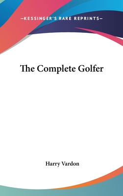 The Complete Golfer - Vardon, Harry