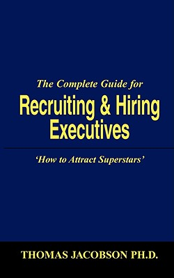 The Complete Guide for Recruiting and Hiring Executives - Jacobson, Thomas