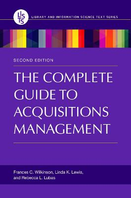 The Complete Guide to Acquisitions Management - Wilkinson, Frances, and Lewis, Linda, and Lubas, Rebecca