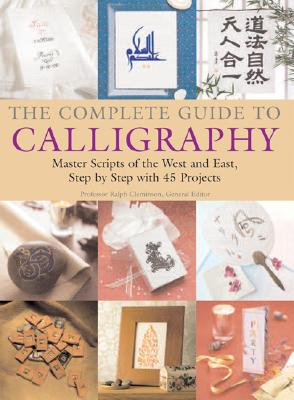 The Complete Guide to Calligraphy: Master Scripts of the West and East, Step-By-Step with 45 Projects - Graham-Flynn, Fiona, and Lei, Qu Lei, and Takenami, Yoko