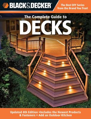 The Complete Guide to Decks (Black & Decker): Includes the Newest Products & Fasteners, Add an Outdoor Kitchen - Marshall, Chris