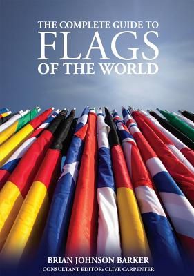 The Complete Guide to Flags of the World, 3rd Edn - Johnson Barker, Brian