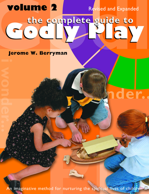 The Complete Guide to Godly Play: Revised and Expanded: Volume 2 - Berryman, Jerome W, and Minor, Cheryl V, and Beales, Rosemary