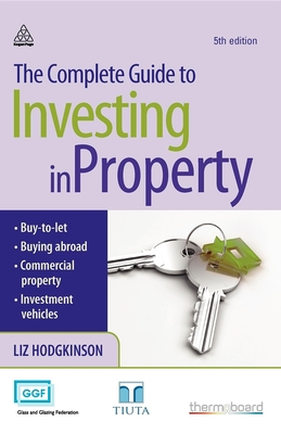The Complete Guide to Investing in Property - Hodgkinson, Liz