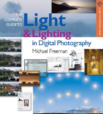 The Complete Guide to Light & Lighting in Digital Photography - Freeman, Michael