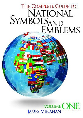 The Complete Guide to National Symbols and Emblems: Volume 1 - Minahan, James