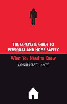 The Complete Guide to Personal and Home Safety - Snow, Robert L