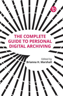 The Complete Guide to Personal Digital Archiving - Marshall, Brianna