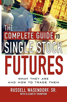 The Complete Guide to Single Stock Futures - Wasendorf, Russell, and Thompson, Elizabeth, Professor