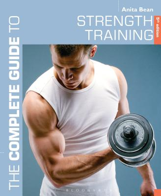 The Complete Guide to Strength Training 5th edition - Bean, Anita