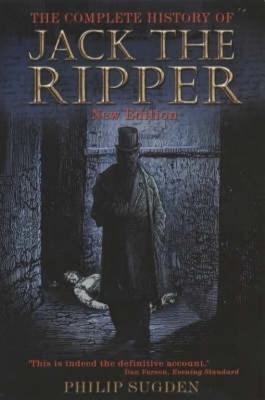 The Complete History of Jack the Ripper - Sugden, Philip