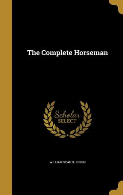 The Complete Horseman - Dixon, William Scarth
