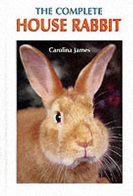 The Complete House Rabbit - James, Carolina