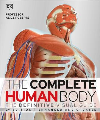 The Complete Human Body: The Definitive Visual Guide - Roberts, Alice, Dr.