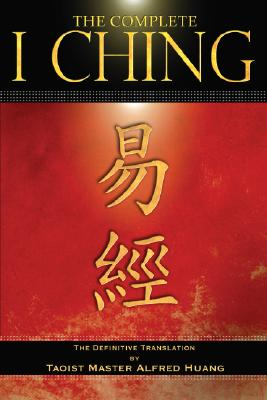 The Complete I Ching: The Definitive Translation by the Taoist Master Alfred Huang - Huang, Alfred (Translated by)
