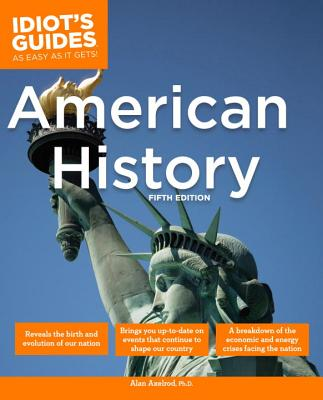 The Complete Idiot's Guide to American History - Axelrod, Alan, PH.D.
