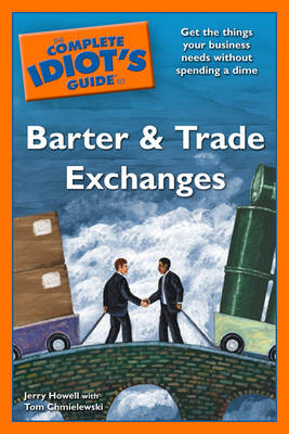 The Complete Idiot's Guide to Barter and Trade Exchanges - Howell, Jerry, and Chmielewski, Tom