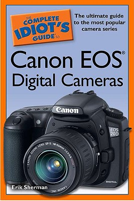 The Complete Idiot's Guide to Canon EOS Digital Cameras - Sherman, Erik