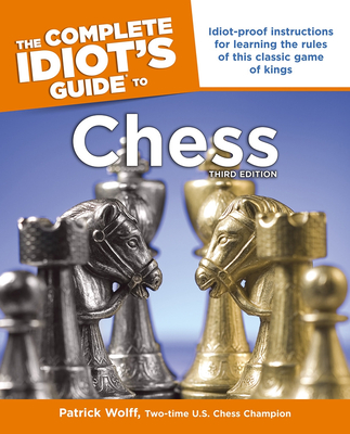 The Complete Idiot's Guide To Chess - Wolff, Patrick