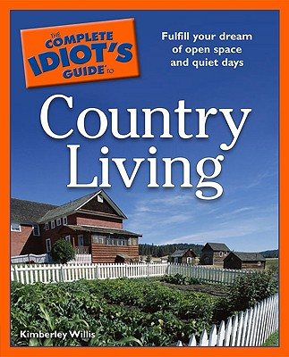 The Complete Idiot's Guide to Country Living - Willis, Kimberley