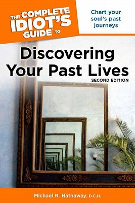 The Complete Idiot's Guide to Discovering Your Past Lives, 2nd Edition - Hathaway, D C H, and Hathaway, Michael R