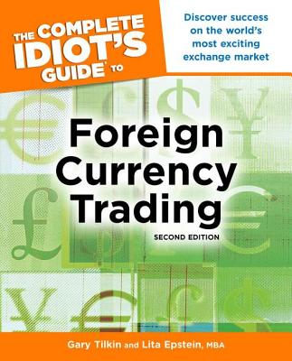 The Complete Idiot's Guide to Foreign Currency Trading - Tilkin, Gary