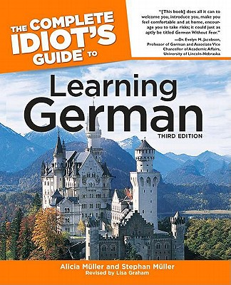 The Complete Idiot's Guide to Learning German, 3rd Edition - Muller, Alicia, and Muller, Alice, and Muller, Stephan
