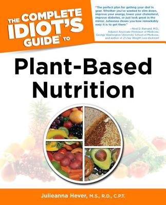 The Complete Idiot's Guide to Plant-Based Nutrition - Hever, Julieanna, MS, Rd, CPT