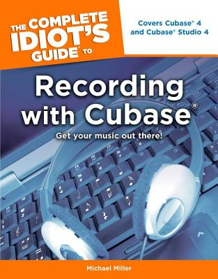 The Complete Idiot's Guide to Recording with Cubase - Miller, Michael