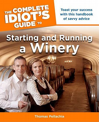 The Complete Idiot's Guide to Starting and Running a Winery - Pellechia, Thomas