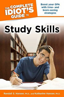 The Complete Idiot's Guide to Study Skills - Hansen, Randall S, Ph.D., and Hansen, Katharine, PhD