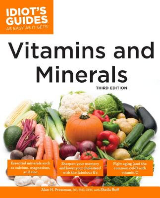 The Complete Idiot's Guide to Vitamins and Minerals - Pressman, Alan H, D.C., PH.D., and Buff, Sheila