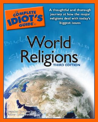 The Complete Idiot's Guide to World Religions - Toropov, Brandon, and Buckles, Luke, Father