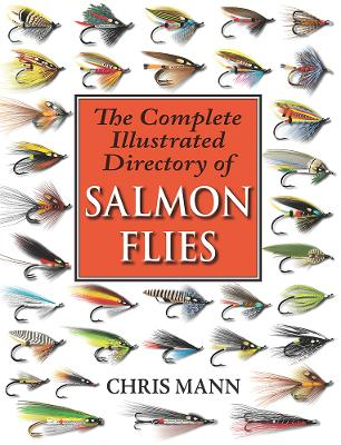 The Complete Illustrated Directory of Salmon Flies - Mann, Chris