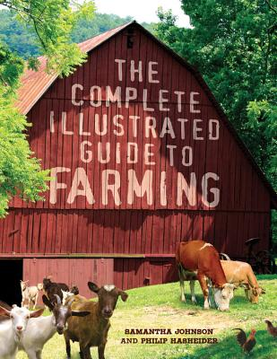 The Complete Illustrated Guide to Farming - Johnson, Samantha, and Hasheider, Philip
