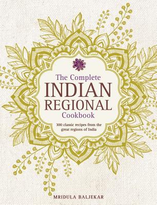 The Complete Indian Regional Cookbook: 300 Classic Recipes from the Great Regions of India - Baljekar, Mridula