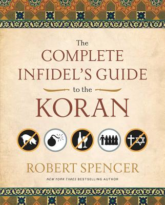 The Complete Infidel's Guide to the Koran - Spencer, Robert