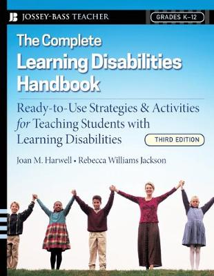 The Complete Learning Disabilities Handbook: Ready-To-Use Strategies and Activities for Teaching Students with Learning Disabilities - Harwell, Joan M, and Williams Jackson, Rebecca