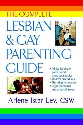 The Complete Lesbian and Gay Parenting Guide - Lev, Arlene Istar