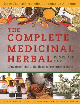 The Complete Medicinal Herbal: A Practical Guide to the Healing Properties of Herbs - Ody, Penelope