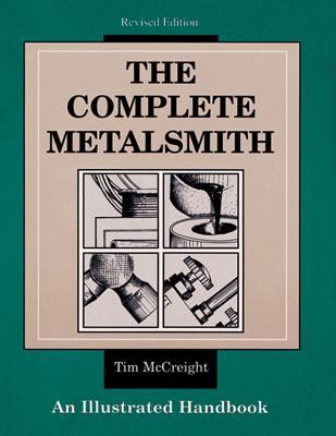 The Complete Metalsmith: An Illustrated Handbook - McCreight, Tim