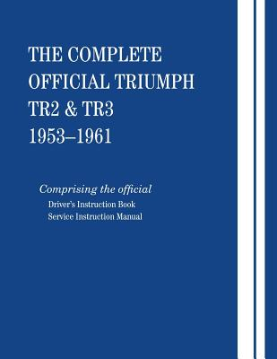 The Complete Official Triumph Tr2 & Tr3: 1953-1961 - British Leyland Motors