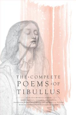 The Complete Poems of Tibullus: An En Face Bilingual Edition - Tibullus, Albius, and Dennis, Rodney G (Translated by), and Putnam, Michael C J, Professor (Translated by)