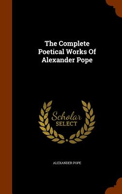 The Complete Poetical Works of Alexander Pope - Pope, Alexander