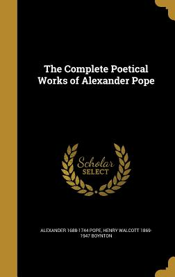 The Complete Poetical Works of Alexander Pope - Pope, Alexander 1688-1744, and Boynton, Henry Walcott 1869-1947