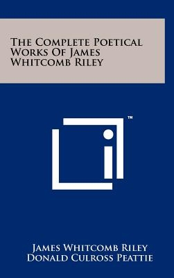 The Complete Poetical Works of James Whitcomb Riley - Riley, James Whitcomb, and Peattie, Donald Culross (Foreword by)